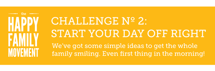 Start Your Day Off Right Challenge the Happy Family Movement.
