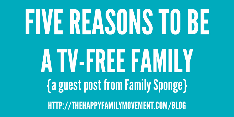 five reasons to be a tv free family
