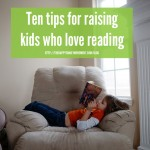 10 Tips for Raising Kids Who Love Reading