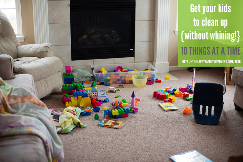 get your kids to clean up without whining - 10 things at a time
